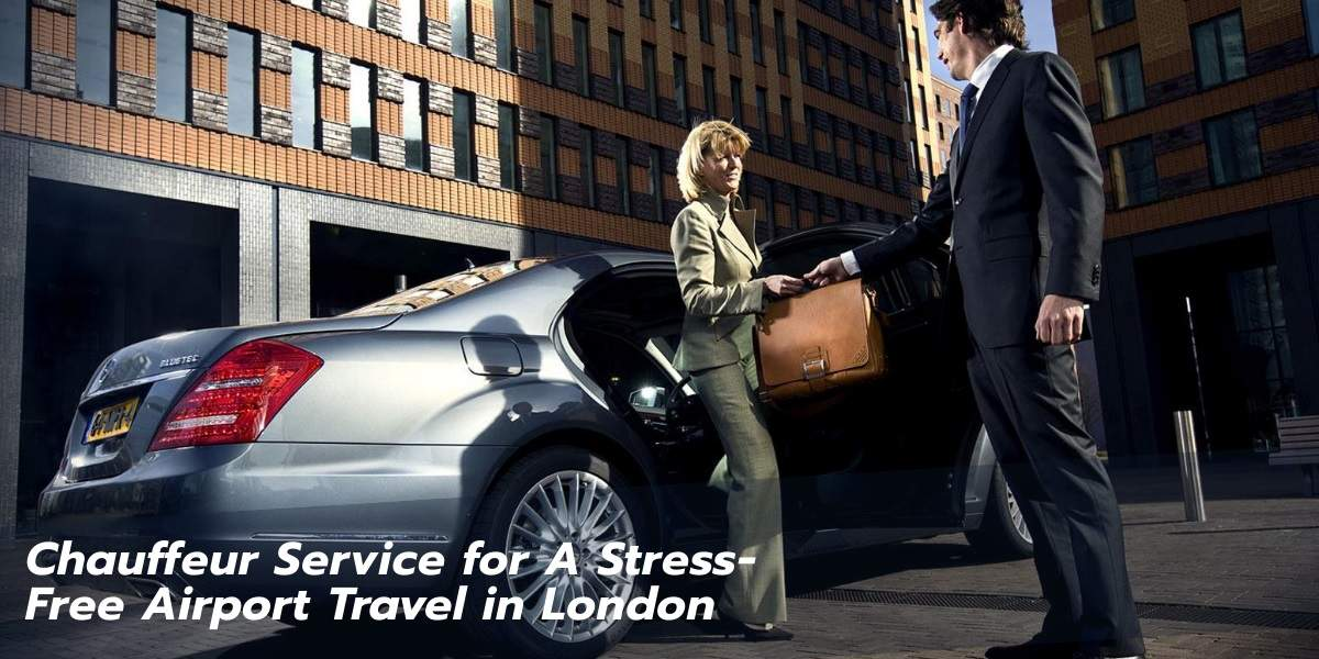 Chauffeur Service for A Stress-Free Airport Travel in London
