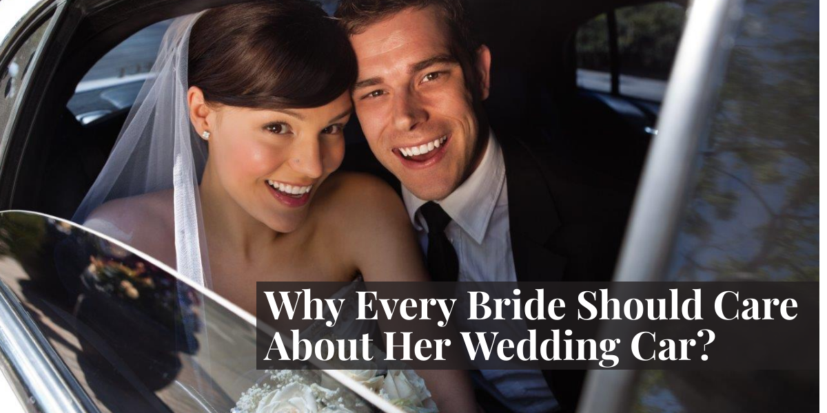 Why Every Bride Should Care About Her Wedding Car