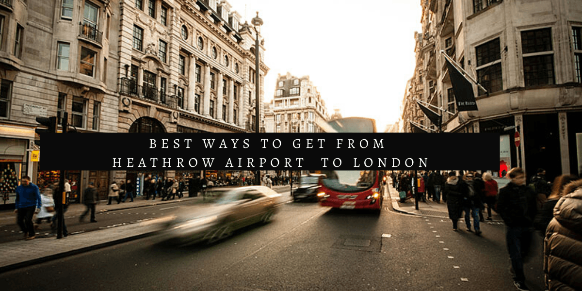 Best Ways to Get from Heathrow Airport to London