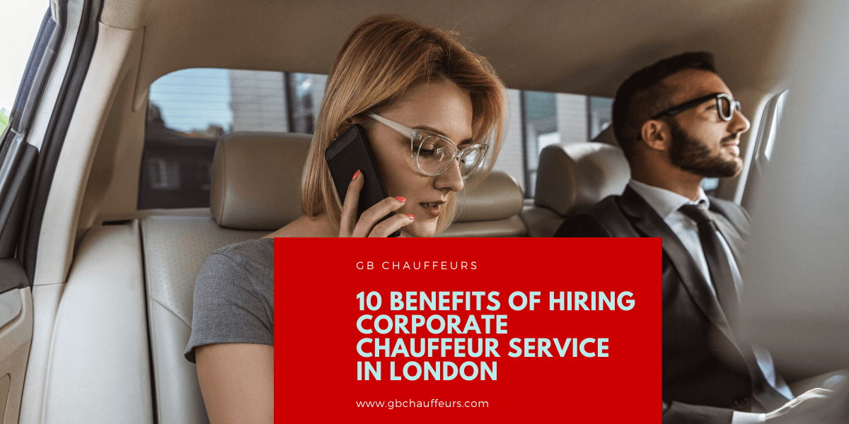 Benefits of Hiring Corporate London Chauffeur Service