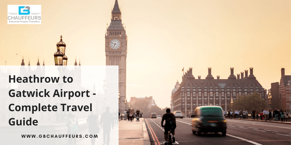 Heathrow to Gatwick Airport – Complete Travel Guide
